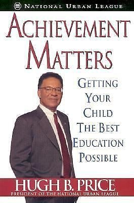 Achievement Matters : Getting Your Child the Best Education Possible by Hugh...