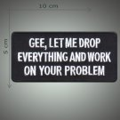 Work on your problem embroidered patch