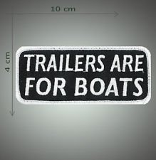 Trailers are for boats embroidered patch
