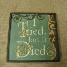Encore Mini Plaque I Tried but it Died Funny Sayings Collection Ceramic