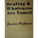Healing and wholeness are yours! by Genevieve Cummins Parkhurst (1957)