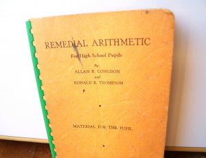 A Course in Remedial Arithmetic for High School Pupils MATERIAL FOR THE PUPIL Allan Congdon