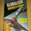 Globalism: America's Demise by William M. Bowen Jr (1984, Paperback) Christian