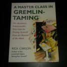 A Master Class in Gremlin-Taming: Freeing Yourself From The Monster Of The Mind