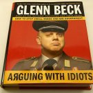 Arguing with Idiots: How to Stop Small Minds and Big Government by Glenn Beck