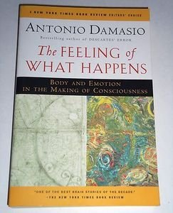 The Feeling of What Happens: Body and Emotion in the Making of Consciousness