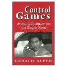 Control Games: Avoiding Intimacy on the Singles Scene by Gerald Alper, Hardcover