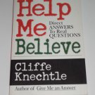 Help Me Believe : Direct Answers to Real Questions by Cliffe Knechtle, Paperback