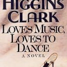 MARY HIGGINS CLARK LOVES MUSIC LOVES TO DANCE HC/DJ