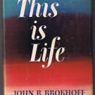 This is Life by John R. Brokhoff