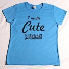 I MAKE CUTE BABIES Black Blue Gray Mothers Day Fun t shirt top ladies S M L XL