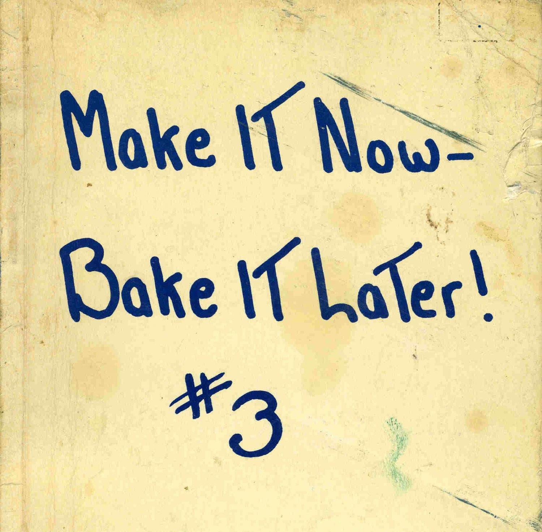 Make it Now Bake it Later Cookbook Barbara Goodfellow