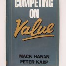Competing on Value Hardcover by Mack Hanan, Peter Karp