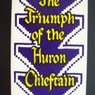 Triumph of the Huron Chieftain [Tales of Valor Series] James Rogan