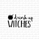 Drink Up Witches with Cauldron Digital File Download (svg, dxf, png, jpeg)