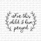 For This Child I Have Prayed Digital File Download (svg, dxf, png, jpeg)