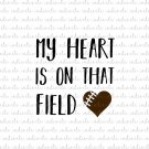 My Heart in on That Field Football Digital File Download (svg, dxf, png, jpeg)