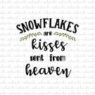Snowflakes Are Kisses From Heaven Digital File Download (svg, dxf, png, jpeg)