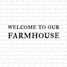 Welcome To Our Farmhouse Digital File Download (svg, dxf, png, jpeg)