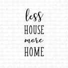 Less House More Home Digital File Download (svg, dxf, png, jpeg)