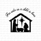 For Unto Us A Child Is Born Manger Scene Digital File Download (svg, dxf, png, jpeg)