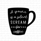 A Yawn is a Silent Scream For Coffee Digital File Download (svg, dxf, png, jpeg)