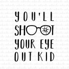 You'll Shoot Your Eye Out Kid A Christmas Story Digital File Download (svg, dxf, png, jpeg)
