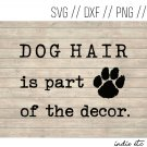 Dog Hair Is Part of The Decor Digital Art File Download with Paw Print (svg, dxf, png, jpeg)