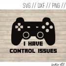 I Have Control Issues Digital Art File Download with Gaming Controller (svg, dxf, png, jpeg)
