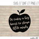 It Takes A Big Heart to Shape Little Minds Digital Art File Download (svg, dxf, png, jpeg)