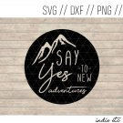 Say Yes To New Adventures Digital Art File Download (svg, png, dxf, jpg, cut file, template)