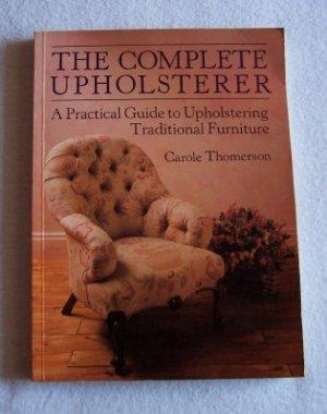 The Complete Upholsterer (A Guide to Upholstery)