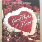 Great Works Of Heart A Very Special Craft Book Leisure Arts