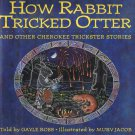 How Rabbit Tricked Otter And Other Cherokee Trickster Stories By Gayle Ross Hardcover Book