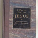 I Would Follow Jesus Writings From The Heart Of Joseph Stowell A Tribute Hardcover Book