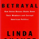 Betrayal How Union Bosses Shake Down Their Members & Corrupt American Politics Hardcover Book