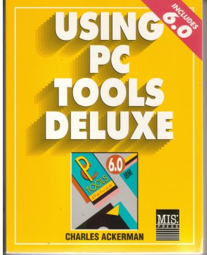Using PC Tools Deluxe Version 6 An Invaluable reference guide for all PC Tools Deluxe