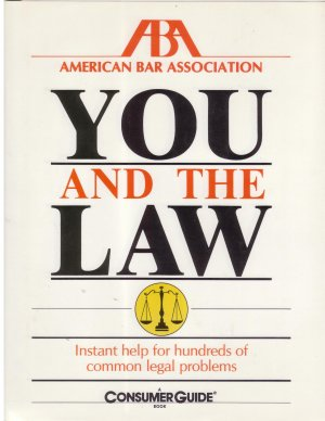 You and The Law -- ABA -- Instant help for hundreds of common legal problems