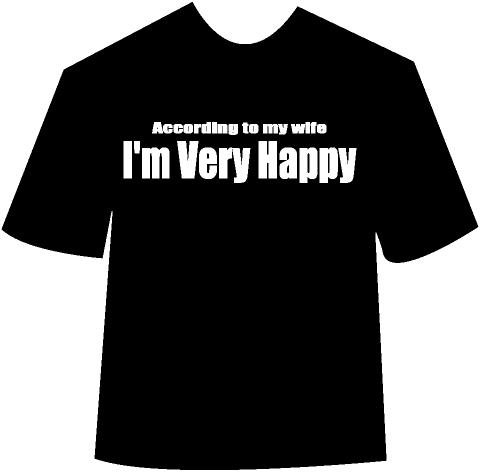 """Funny """"According to my wife I'm very happy"""" T-shirt"""