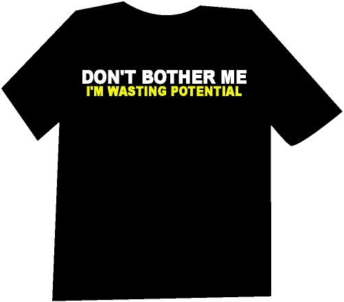 Don't Bother me I'm waisting potential T-Shirt NEW