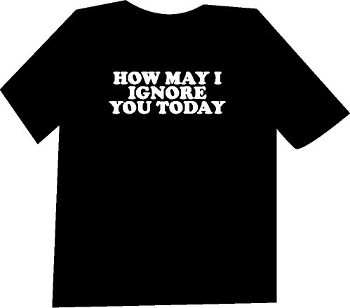 How may I Ignore You Today Funny  T-Shirt NEW