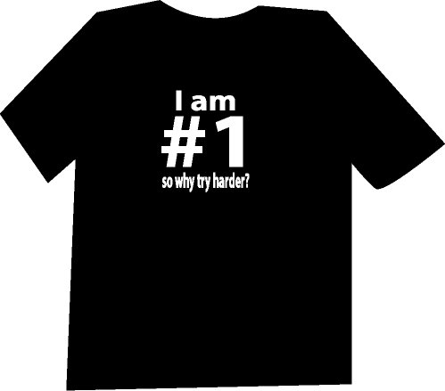 I'm Number 1 so Why Try Harder Funny  T-Shirt NEW