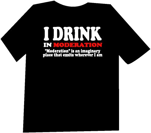 I Drink in Moderation Funny  T-Shirt NEW