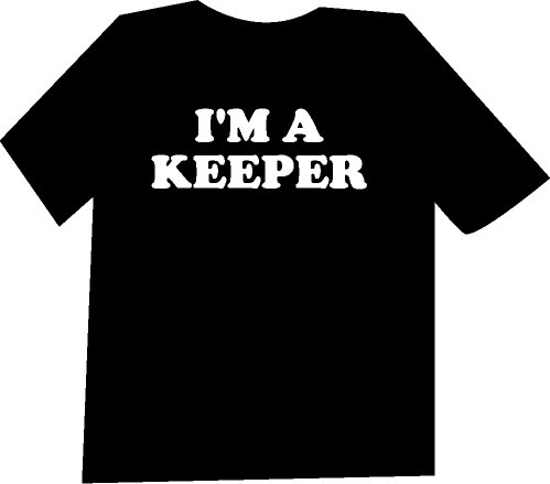 I'm a Keeper  Funny  T-Shirt NEW