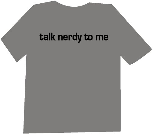 Talk Nerdy To Me Funny  T-Shirt NEW