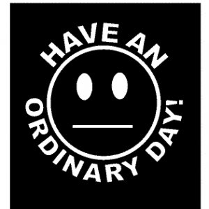 Have an Ordinary Day Funny Vinyl Decal