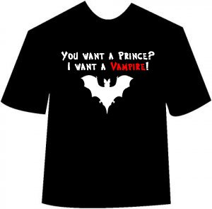 Funny You Want A Prince I Want A Vampire T-shirt