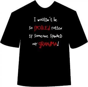 I Wouldn't Be So Spoiled... Grandma T-shirt