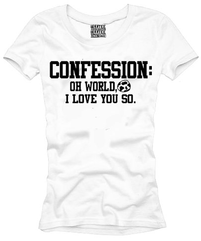 Confession: Oh world, I love you so.