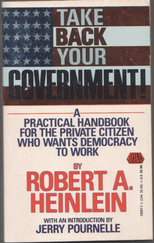Take Back Your Government! by Robert A. Heinlein